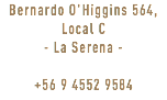 Bernardo O'Higgins 564, Local C - La Serena - +56 9 4552 9584
